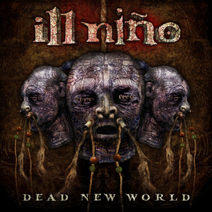 ILL NIÑO'S 'DEAD NEW WORLD' HITS STORES TODAY; ENTIRE ALBUM ...